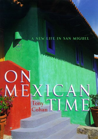 On Mexican Time: A New Life in San Miguel: Cohan, Tony
