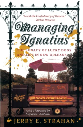 9780767903240: Managing Ignatius: The Lunacy of Lucky Dogs and Life in New Orleans