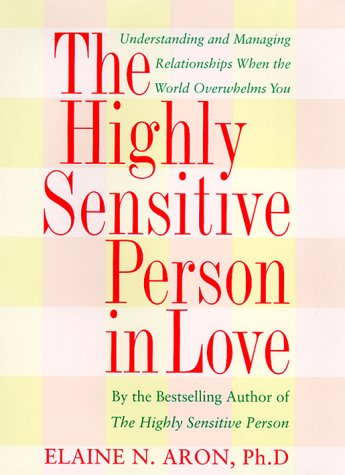 9780767903356: The Highly Sensitive Person in Love: How Your Relationships Can Thrive When the World Overwhelms You