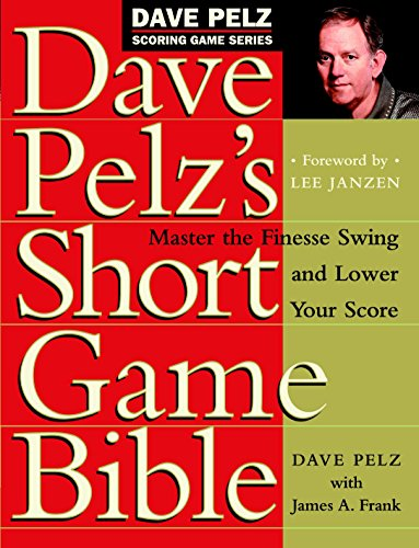 9780767903448: Dave Pelz's Short Game Bible: Master the Finesse Swing and Lower Your Score (Dave Pelz Scoring Game)