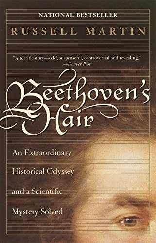 Beethoven's Hair: An Extraordinary Historical Odyssey and a Scientific Mystery Solved (076790351X) by Martin, Russell