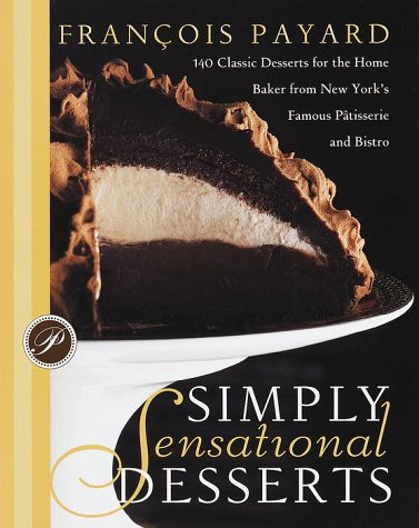 Simply Sensational Desserts: 140 Classic for the Home Baker from New York's Famous Patisserie ...