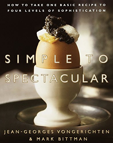 Simple to Spectacular How to Take One Basic Recipe to Four Levels of Sophistication: Vongerichten, ...