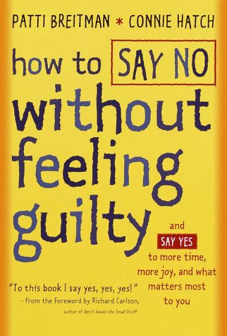 9780767903790: How to Say No Without Feeling Guilty: And Say Yes to More Time, More Joy, and What Matters Most to You