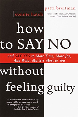 9780767903806: How to Say No Without Feeling Guilty: And Say Yes to More Time, and What Matters Most to You