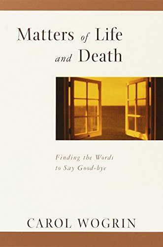 Matters of Life and Death: Finding the Words to Say Goodbye: Wogrin, Carol