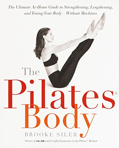 9780767903967: The Pilates Body: The Ultimate At-Home Guide to Strengthening, Lengthening and Toning Your Body- Without Machines