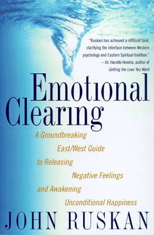 Emotional Clearing: A Groundbreaking East/West Guide to Releasing Negative Feelings and Awakening...