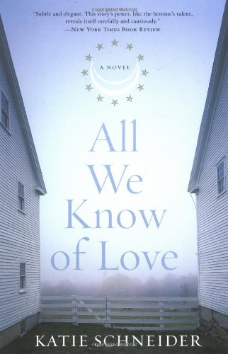 All We Know of Love: A Novel: Schneider, Katie