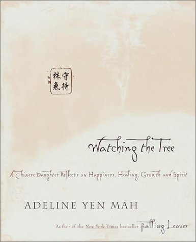 9780767904100: Watching the Tree: A Chinese Daughter Reflects on Happiness, Tradition, and Spiritual Wisdom