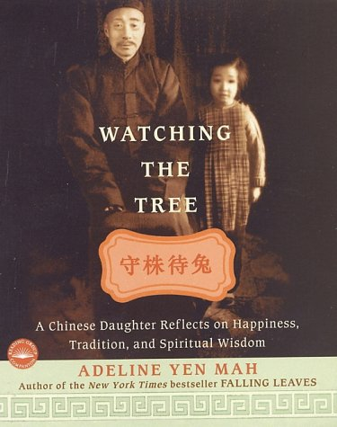 9780767904117: Watching the Tree: A Chinese Daughter Reflects on Happiness, Tradition and Spiritual Wisdom