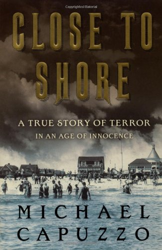 Close to Shore: A True Story of Terror in an Age of Innocence: Capuzzo, Mike;Capuzzo, Michael