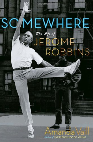 Somewhere : The Life of Jerome Robbins--SIGNED 1ST PRI NTING: Vaill, Amanda