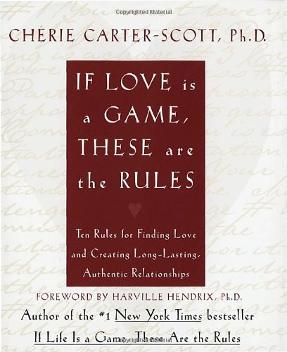 9780767904247: If Love Is a Game, These Are the Rules: Ten Rules for Finding Love and Creating Long-Lasting, Authenitc Relationships