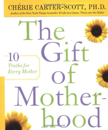 9780767904285: The Gift of Motherhood: 10 Truths for Every Mother