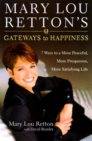 9780767904391: Mary Lou Retton's Gateways to Happiness: 7 Ways to a More Peaceful, More Prosperous, More Satisfying Life