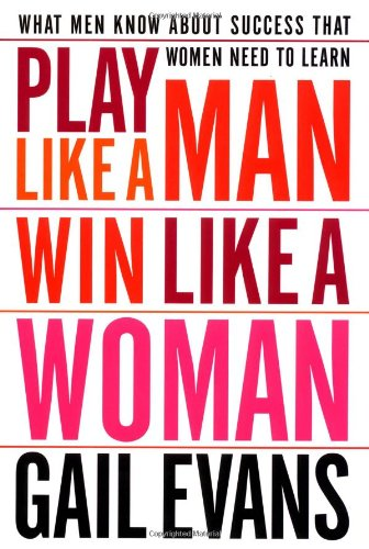 9780767904629: Play Like a Man, Win Like a Woman: What Men Know About Success that Women Need to Learn
