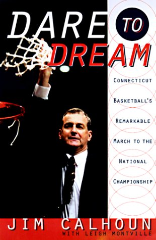 Dare to Dream: Connecticut Basketball's Remarkable March to the National Championship: Jim ...