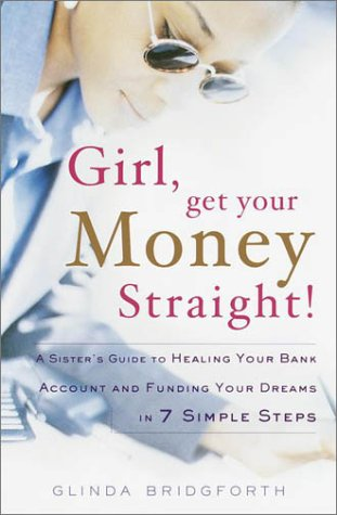 Girl, Get Your Money Straight!: A Sister's Guide to Healing Your Bank Account and Funding Your Dr...