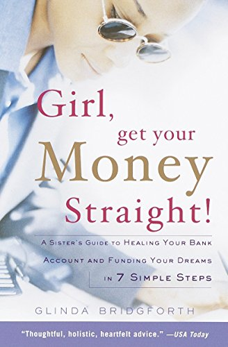 9780767904889: Girl, Get Your Money Straight: A Sister's Guide to Healing Your Bank Account and Funding Your Dreams in 7 Simple Steps