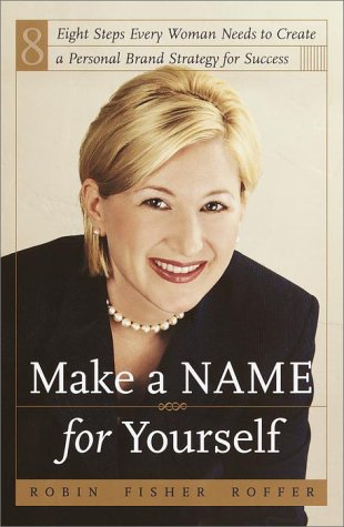 9780767904919: Make a Name for Yourself: Eight Steps Every Woman Needs to Create a Personal Brand Strategy for Success