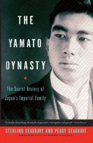 The Yamato Dynasty: The Secret History of Japan's Imperial Family (9780767904971) by Sterling Seagrave; Peggy Seagrave