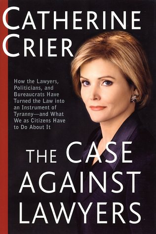 9780767905046: The Case Against Lawyers: How the Lawyers, Politicians, and Bureaucrats Have Turned the Law into an Instrument of Tyranny--and What We as Citizens Have to Do About It