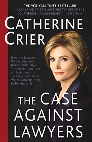 9780767905053: The Case Against Lawyers: How the Lawyers, Politicians, and Bureaucrats Have Turned the Law into an Instrument of Tyranny--and What We as Citizens Have to Do About It