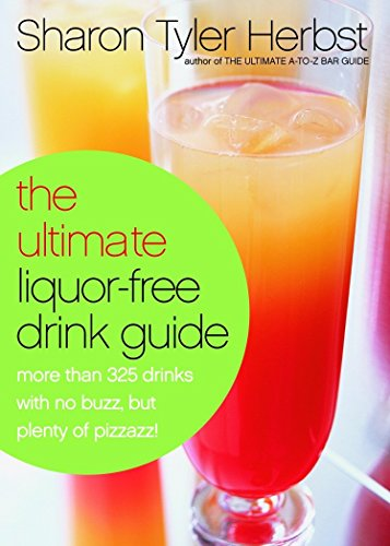 The Ultimate Liquor-Free Drink Guide: More Than 325 Drinks With No Buzz But Plenty Pizzazz! (0767905067) by Sharon Tyler Herbst