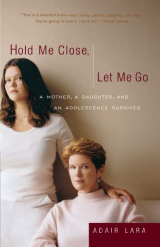 9780767905084: Hold Me Close, Let Me Go: A Mother, A Daughter and an Adolescence Survived