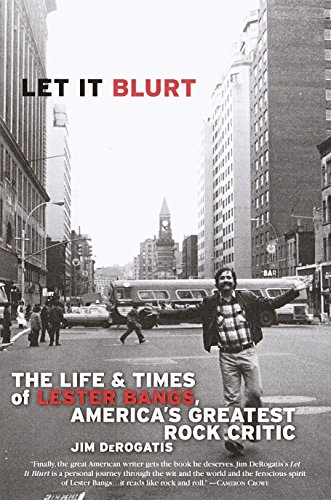 9780767905091: Let It Blurt: The Life and Times of Lester Bangs, America's Greatest Rock Critic