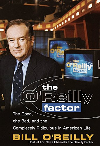 9780767905282: The O'Reilly Factor: The Good, the Bad, and the Completely Ridiculous in American Life
