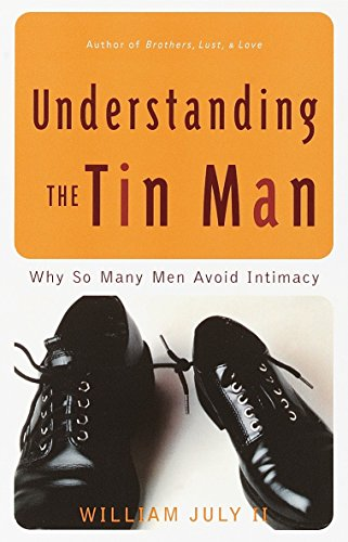 Understanding the Tin Man: Why So Many Men Avoid Intimacy: July II, William