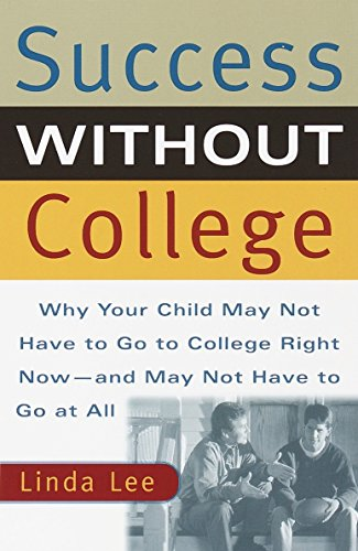 9780767905718: Success Without College: Why Your Child May Not Have to Go to College Right Now-and May Not Have to Go At All