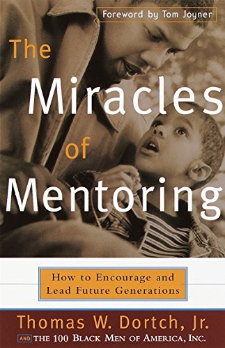 The Miracles of Mentoring: How to Encourage and Lead Future Generations (0767905741) by Dortch, Thomas; Fine, Carla