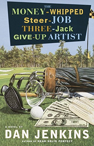 The Money-Whipped Steer-Job Three-Jack Give-Up Artist: A Novel: Jenkins, Dan