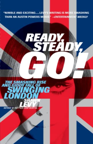 9780767905886: Ready, Steady, Go!: The Smashing Rise and Giddy Fall of Swinging London