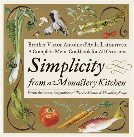 Simplicity from a Monastery Kitchen: a Complete Menu Cookbook for All Occasions