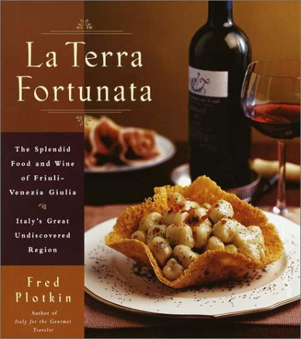La Terra Fortunata: The Splendid Food and Wine of Friuli Venezia-Giulia, Italy's Great Undiscover...