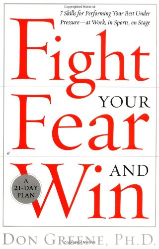 9780767906258: Fight Your Fear and Win: Seven Skills for Performing Your Best Under Pressure--At Work, in Sports, on Stage