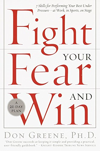 9780767906265: Fight Your Fear and Win: Seven Skills for Performing Your Best Under Pressure--At Work, in Sports, on Stage