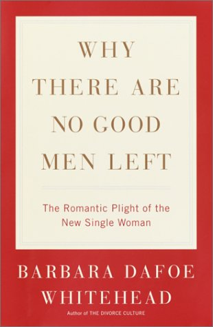 9780767906395: Why There Are No Good Men Left: The Romantic Plight of the New Single Woman