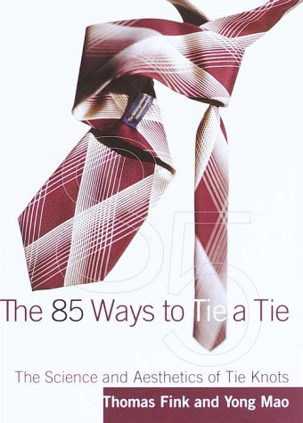 The 85 Ways to Tie a Tie: Fink, Thomas; Mao,