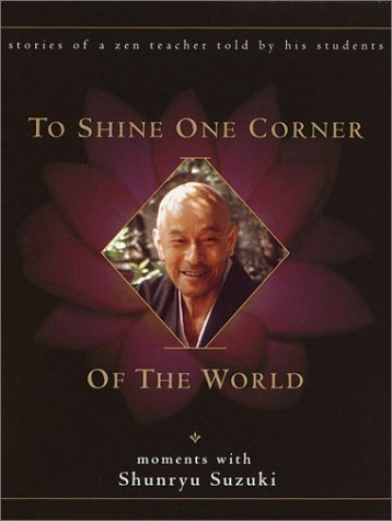 To Shine One Corner of the World: Moments with Shunryu Suzuki