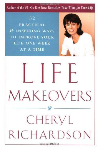 9780767906630: Life Makeovers: 52 Practical & Inspiring Ways To Improve Your Life One Week At A Time