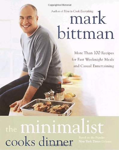 The Minimalist Cooks Dinner: More Than 100 Recipes for Fast Weeknight Meals and Casual Entertaining (0767906713) by Mark Bittman