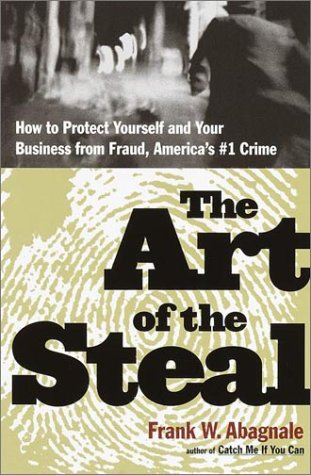9780767906838: The Art of the Steal: How to Protect Yourself and Your Business from Fraud--America's #1 Crime