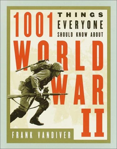 1001 Things Everyone Should Know About WWII: Frank E. Vandiver