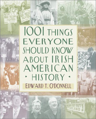 1001 Things Everyone Should Know About Irish-American: O'Donnell, Edward T.