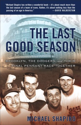 9780767906883: The Last Good Season: Brooklyn, the Dodgers and Their Final Pennant Race Together